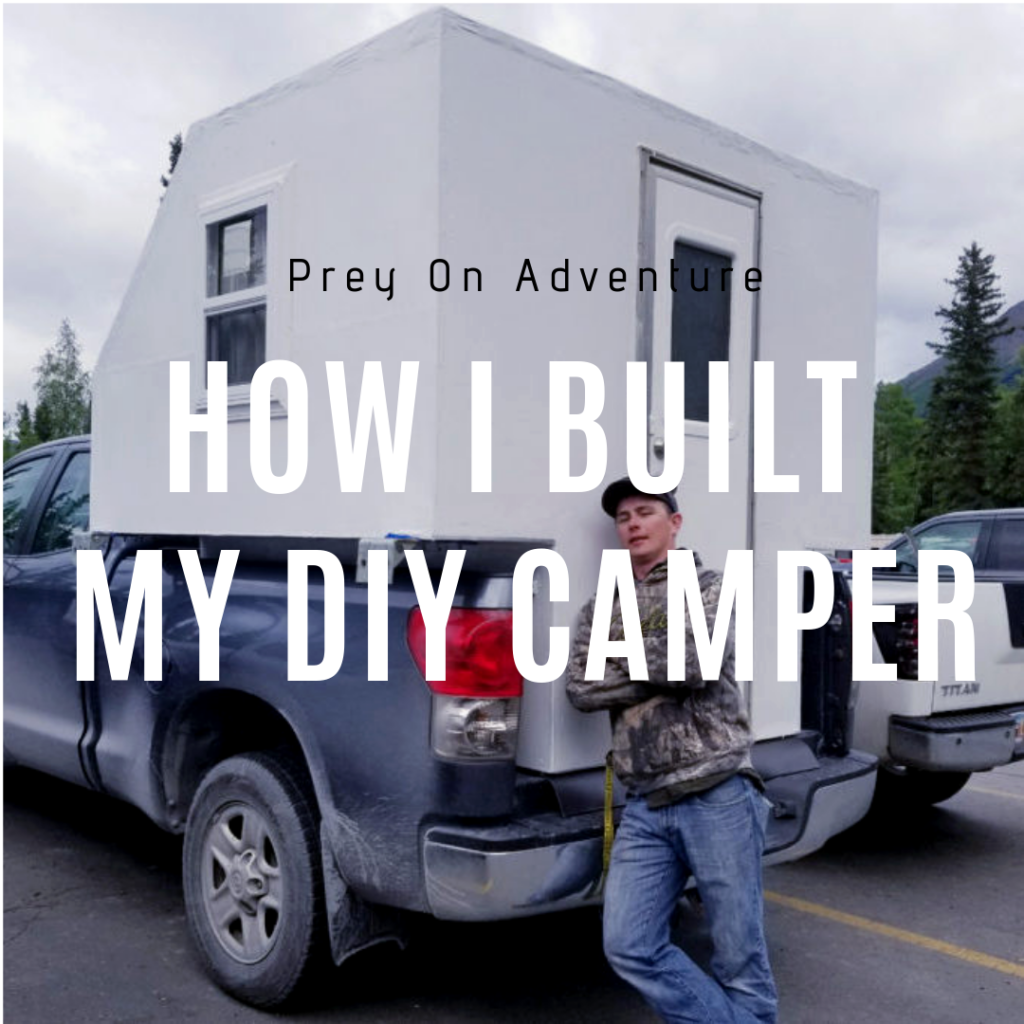 Diy Camper How I Built My Truck Bed Camper Prey On Adventure